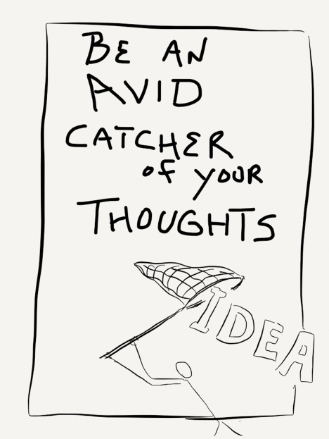 Be an avid catcher of your thoughts