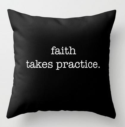 faith takes practice SQ PILLOW copy