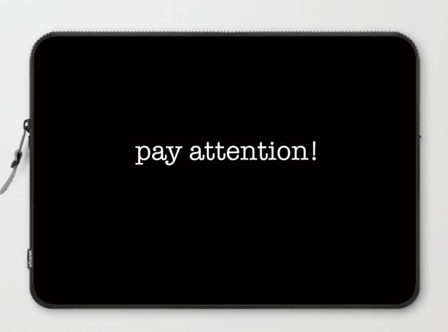 pay attention LAPTOP SLEEVE copy